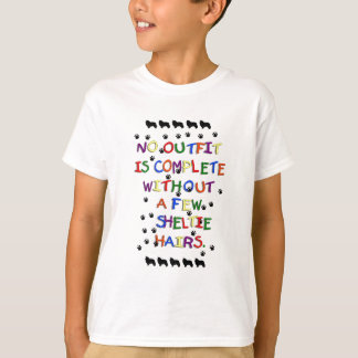 No Outfit is Complete Without Sheltie Hair T-Shirt