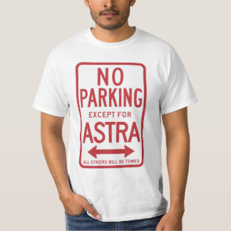 No Parking Except For Astra Sign T-Shirt
