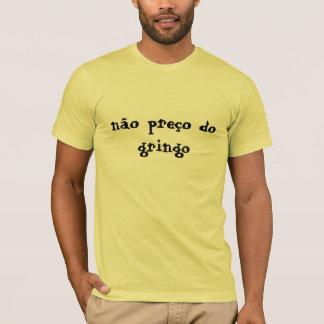 no preo do gringo T-Shirt