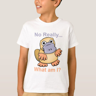 No Really... What am I? Platypus T-Shirt