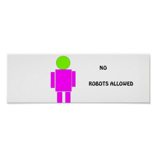 'No Robots Allowed' Funny Poster. Customizable Poster