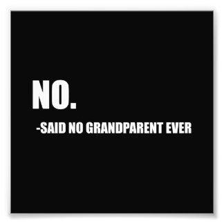 No Said No Grandparent Ever Photo Print