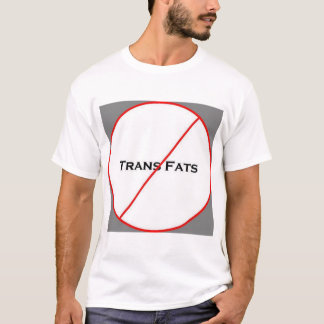 No Trans Fats! T-Shirt