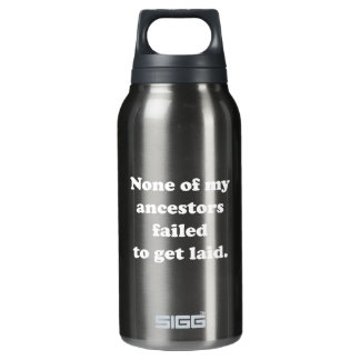 None Of My Ancestors Failed To Get Laid Insulated Water Bottle