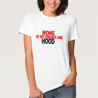 None Of My Friends Are Hood Tshirt