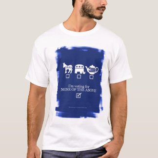 NONE OF THE ABOVE! T-Shirt