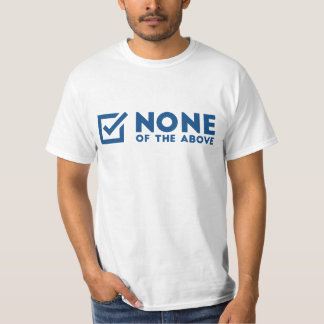 None Of The Above Tee Shirts
