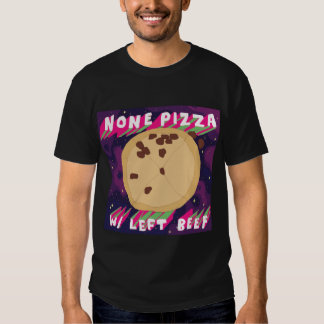 None Pizza W/Left Beef Tee Shirt
