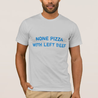"""None Pizza With Left Beef"" t-shirt"