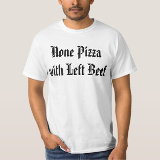 None Pizza with Left Beef Tshirts