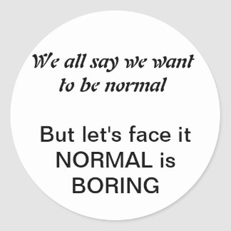 Normal is boring classic round sticker