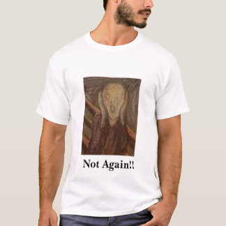 Not Again!! T-Shirt