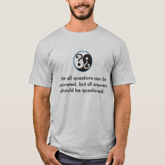 Not all questions can ... T-Shirt