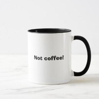 Not coffee! mug