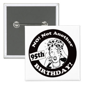 Not My 95th Birthday Gifts 15 Cm Square Badge