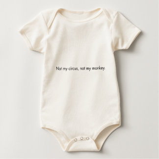 Not my circus. Not my monkey. Baby Bodysuit