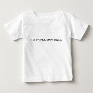 Not my circus. Not my monkey. Baby T-Shirt