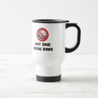 NOT ONE MORE DIME STAINLESS STEEL TRAVEL MUG