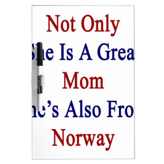 Not Only She Is A Great Mom She's Also From Norway Dry Erase Board