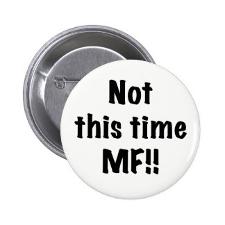 Not this time MF 6 Cm Round Badge