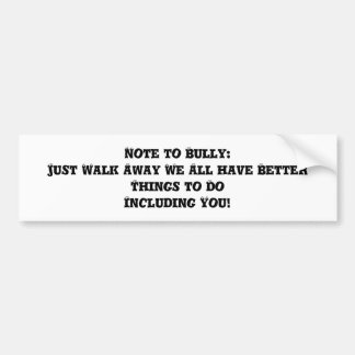 Note to Bully: Just Walk Away - Anti Bully Bumper Sticker