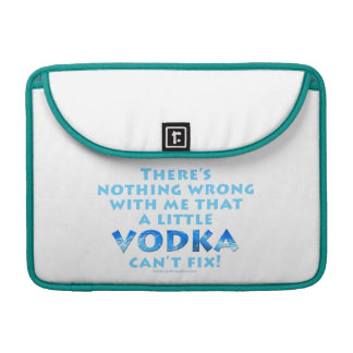NOTHING WRONG WITH ME VODKA CAN'T FIX MAC PRO SLEE SLEEVES FOR MacBook PRO