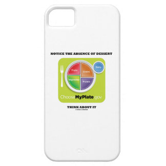 Notice The Absence Of Dessert Think About It iPhone 5 Case