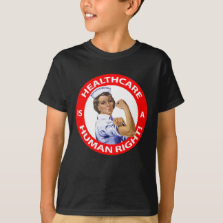 "Nurse ""Rosie"" says ""Healthcare is a Human Right!"" T-Shirt"