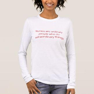 Nurses are ordinary people who do extraordinary... long sleeve T-Shirt