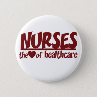 Nurses are the Heart of Healthcare 6 Cm Round Badge