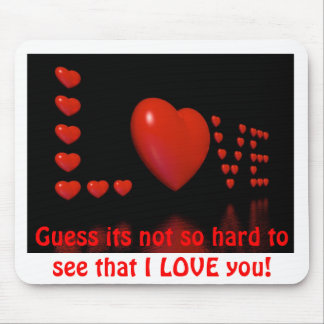 o, Guess its not so hard to see that I LOVE you! Mouse Pad