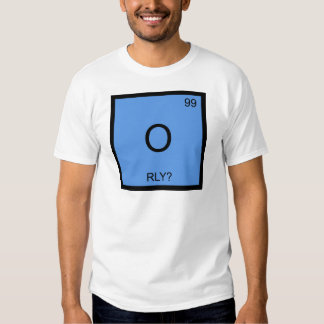 O - RLY? Chemistry Element Symbol Meme T-Shirt