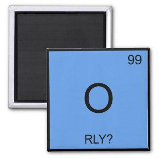 O - RLY? Chemistry Element Symbol Meme T-Shirt Fridge Magnet