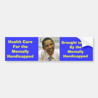obama, Health CareFor the Mentally Handicapped,... Bumper Sticker