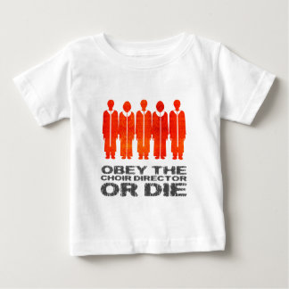 Obey the Choir Director or Die Baby T-Shirt