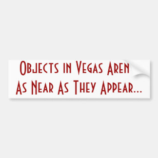 Objects in Vegas Aren't As Near As They Appear... Bumper Sticker