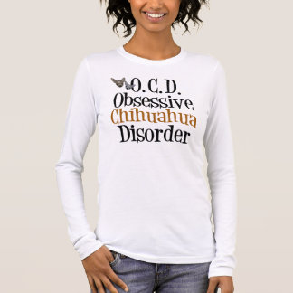 Obsessive Chihuahua Disorder Long Sleeve T-Shirt