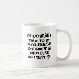 OF COURSE I TALK TO MY BALINESE CAT DESIGNS COFFEE MUG