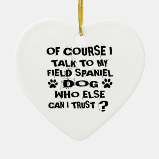 OF COURSE I TALK TO MY FIELD SPANIEL DOG DESIGNS CHRISTMAS ORNAMENT