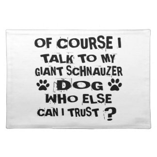 OF COURSE I TALK TO MY GIANT SCHNAUZER DOG DESIGNS PLACEMAT