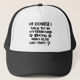 OF COURSE I TALK TO MY OTTERHOUND DOG DESIGNS TRUCKER HAT