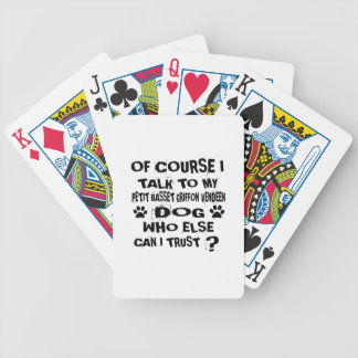 OF COURSE I TALK TO MY PETIT BASSET GRIFFON VENDEE BICYCLE PLAYING CARDS