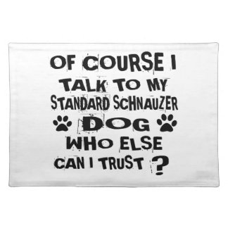 OF COURSE I TALK TO MY STANDARD SCHNAUZER DOG DESI PLACEMAT