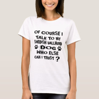OF COURSE I TALK TO MY SWEDISH VALLHUND DOG DESIGN T-Shirt