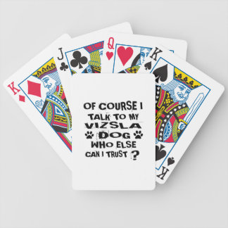 OF COURSE I TALK TO MY VIZSLA DOG DESIGNS BICYCLE PLAYING CARDS