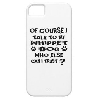 OF COURSE I TALK TO MY WHIPPET DOG DESIGNS iPhone 5 CASES