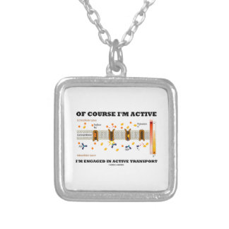 Of Course I'm Active Engaged In Active Transport Square Pendant Necklace