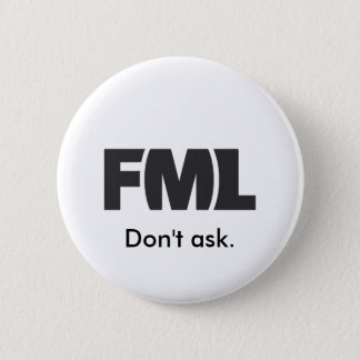 Official FML Badge: Don't ask. 6 Cm Round Badge