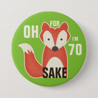Oh, For Fox Sake I'm 70 7.5 Cm Round Badge