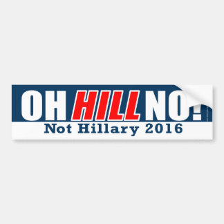 Oh Hill No! Funny Anti-Hillary Clinton 2016 Bumper Sticker